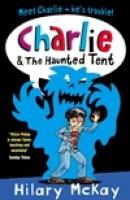 Charlie and the haunted tent by Hilary McKay
