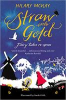 Straw into Gold Pb (Hb published as 'Hilary McKay's Fairy Tales')